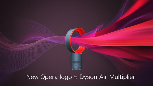 New Opera logo ≒ Dyson Air Multiplier!